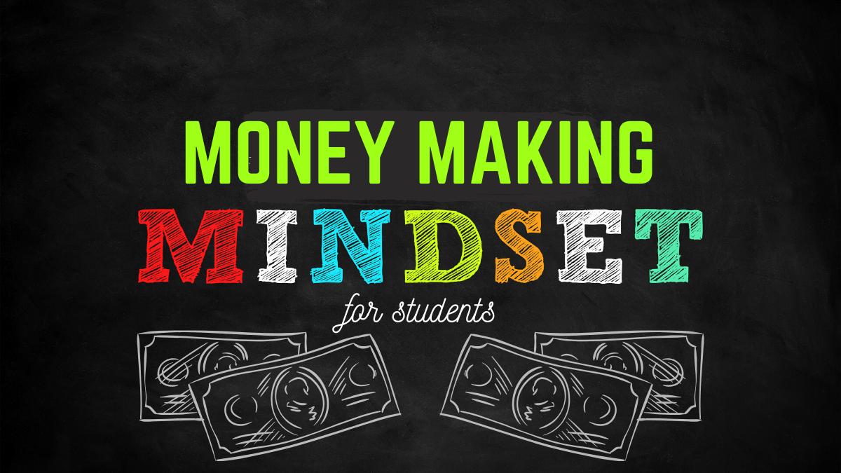 The Student Money-MakingMindset